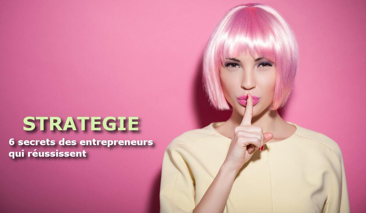 6 secrets des entrepreneurs qui réussissent pour une stratégie efficace