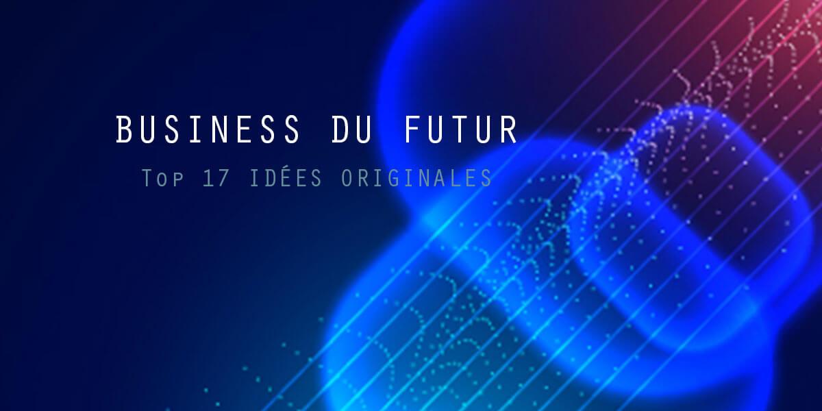 Business du futur : 17 idées innovantes pour créer une startup !