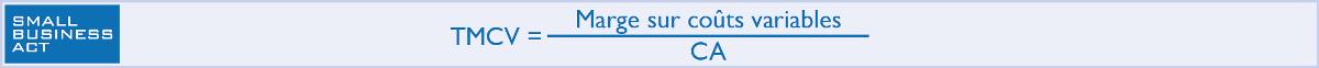 Calcul de Taux de marge sur coûts variables (TMCV) = Marge sur coûts variables / Chiffre d'Affaires :