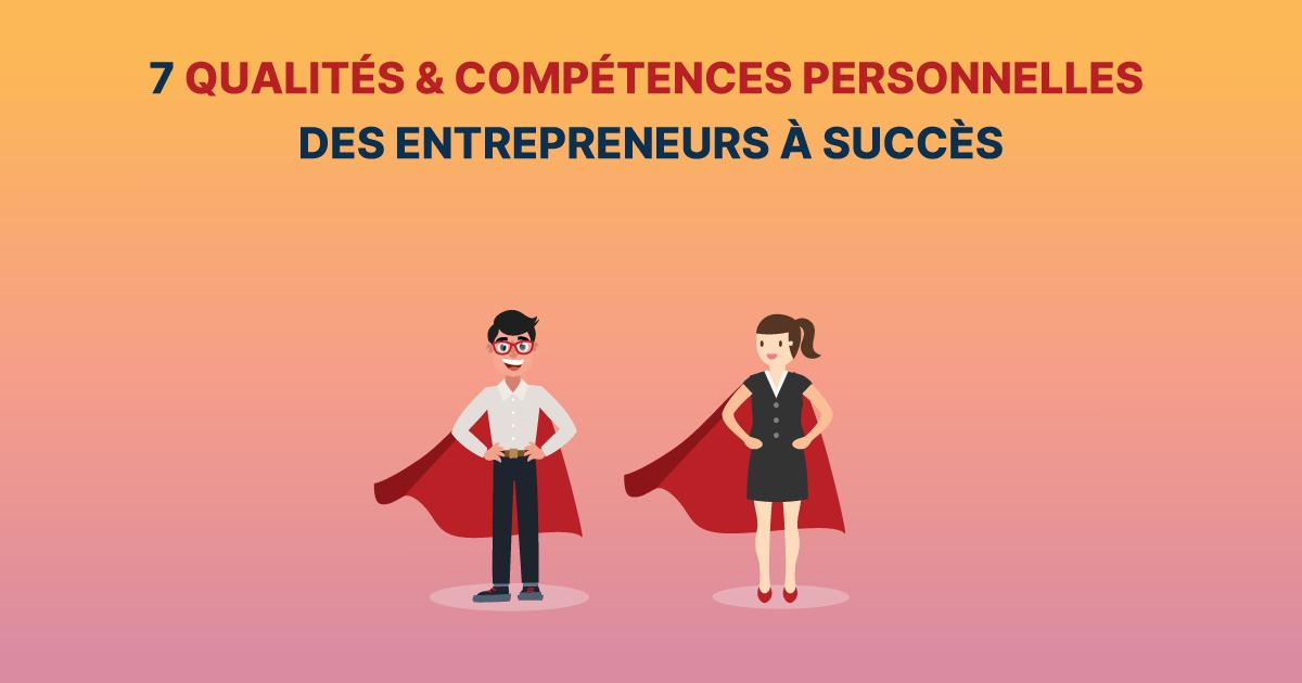7 qualit u00e9s et comp u00e9tences entrepreneuriales pour r u00e9ussir