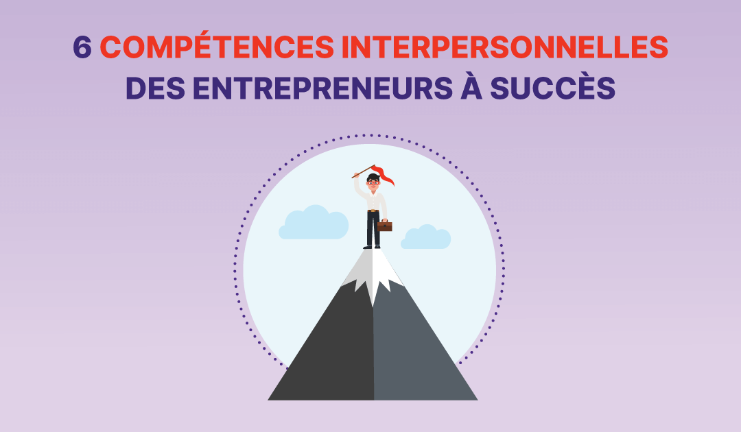 6 compétences et qualités interpersonnelles d'entrepreneurs à succès
