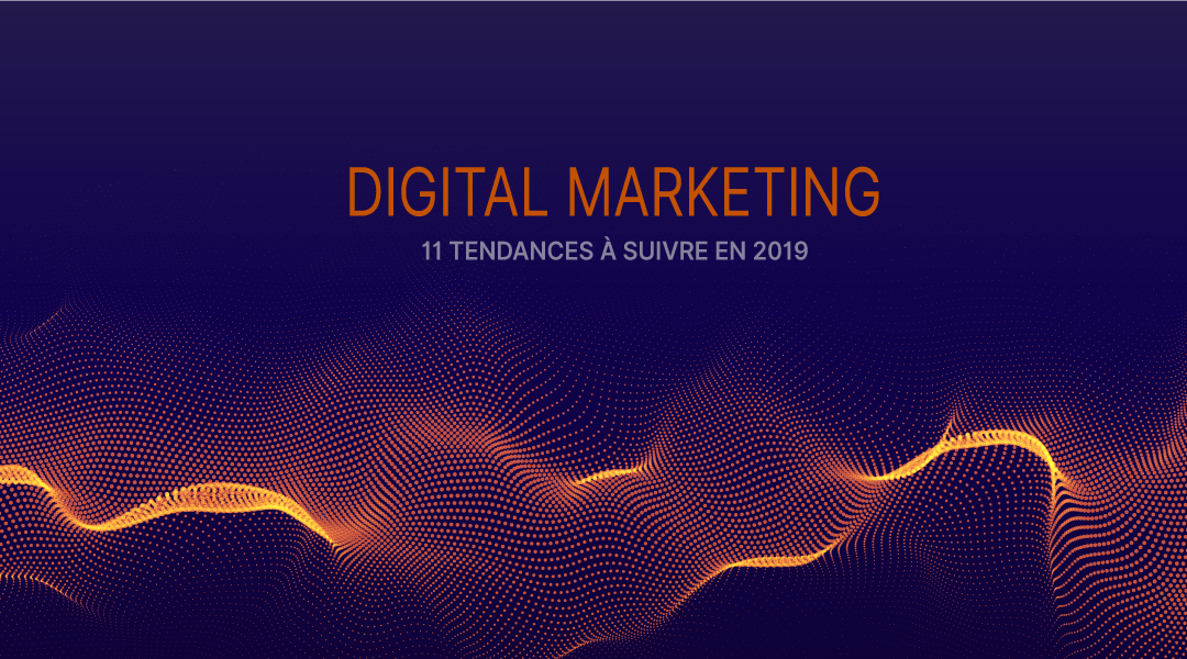 [Infographie] Les 11 tendances principales du Marketing Digital à surveiller en 2019